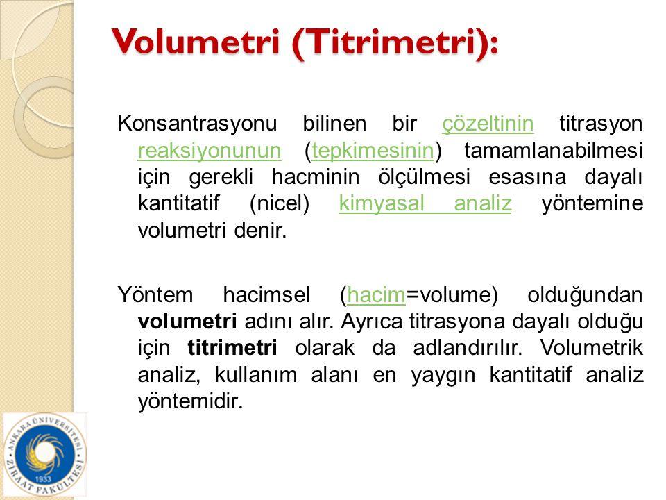 Volumetri (Titrimetri): Konsantrasyonu bilinen bir çözeltinin titrasyon reaksiyonunun (tepkimesinin) tamamlanabilmesi için gerekli hacminin ölçülmesi