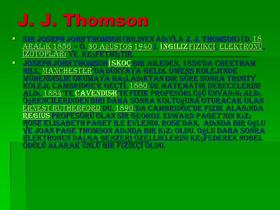  Thomson ı n ikinci deneyi  1906 da elektronu buldu ğ u için Nobel Fizik Ödülü nü ald ı.