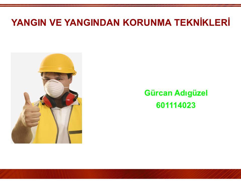 YANGIN VE YANGINDAN KORUNMA TEKNİKLERİ Gürcan Adıgüzel 601114023
