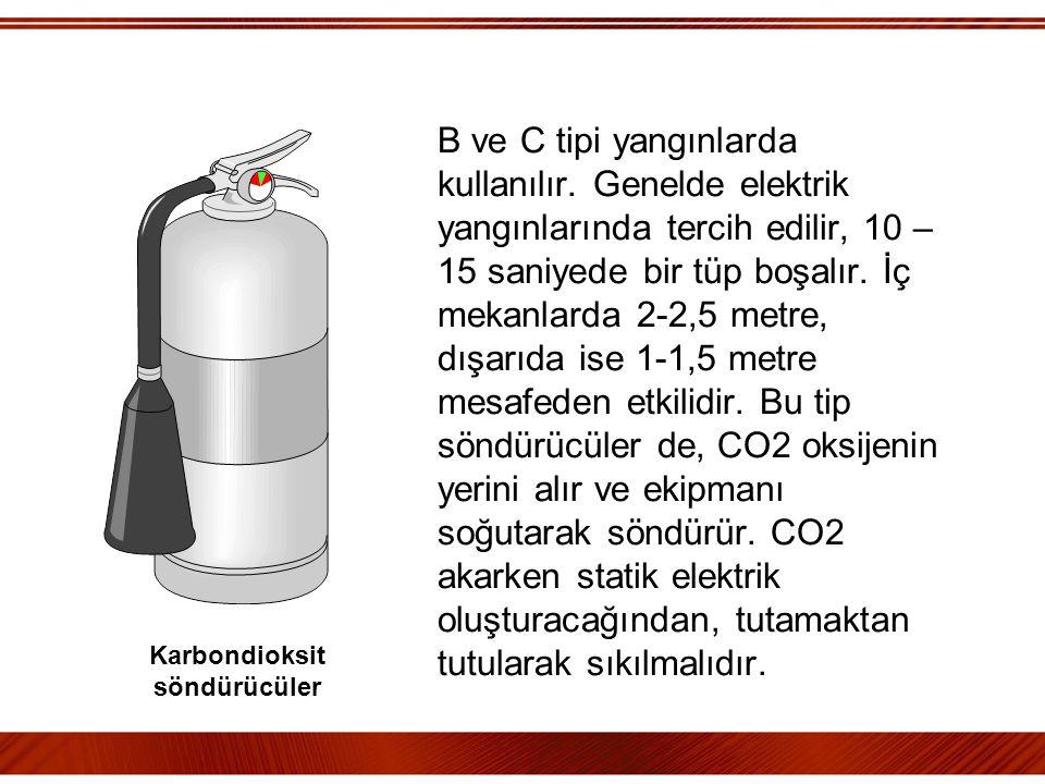 B ve C tipi yangınlarda kullanılır. Genelde elektrik yangınlarında tercih edilir, 10 – 15 saniyede bir tüp boşalır. İç mekanlarda 2-2,5 metre, dışarıd