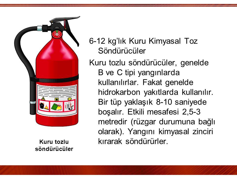 6-12 kg'lık Kuru Kimyasal Toz Söndürücüler Kuru tozlu söndürücüler, genelde B ve C tipi yangınlarda kullanılırlar. Fakat genelde hidrokarbon yakıtlard