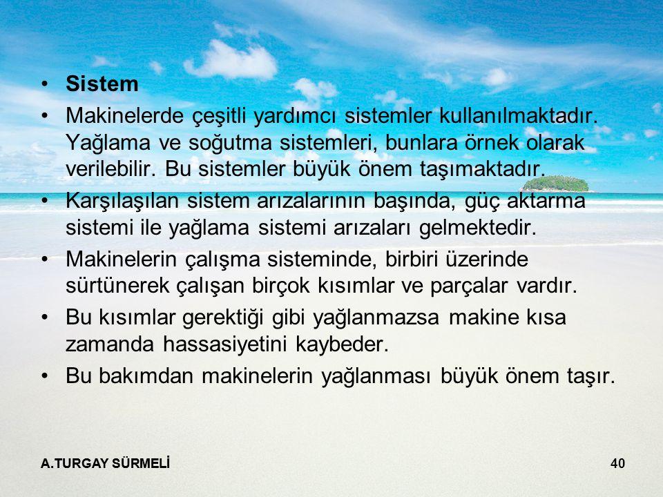 A.TURGAY SÜRMELİ 40 Sistem Makinelerde çeşitli yardımcı sistemler kullanılmaktadır.