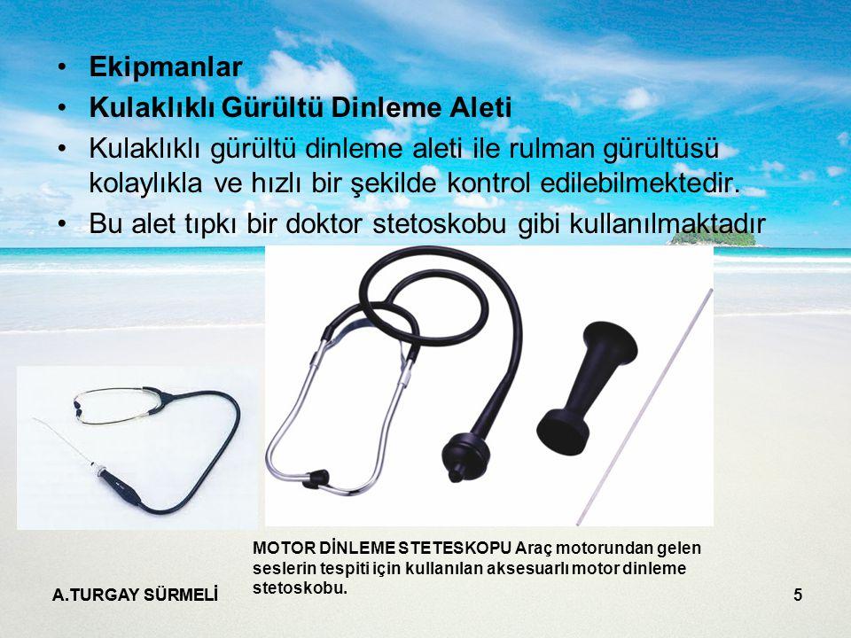 A.TURGAY SÜRMELİ 5 Ekipmanlar Kulaklıklı Gürültü Dinleme Aleti Kulaklıklı gürültü dinleme aleti ile rulman gürültüsü kolaylıkla ve hızlı bir şekilde kontrol edilebilmektedir.