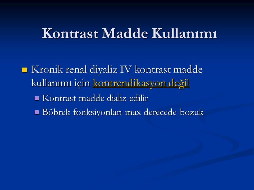 Kontrast madde kullanımının relatif kontrendikasyonları Feokromasitoma (HT kriz) Feokromasitoma (HT kriz) Multipl Myelom (ATN) Multipl Myelom (ATN) Daha önce iyodin kontrast maddeye anaflaktoid reaksiyon Daha önce iyodin kontrast maddeye anaflaktoid reaksiyon