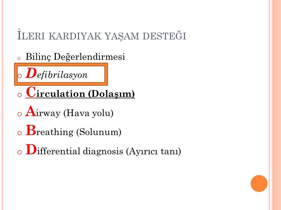 İ LERI KARDIYAK YAŞAM DESTEĞI o Bilinç Değerlendirmesi o D efibrilasyon o C irculation (Dolaşım)) o A irway (Hava yolu) o B reathing (Solunum) o D iff