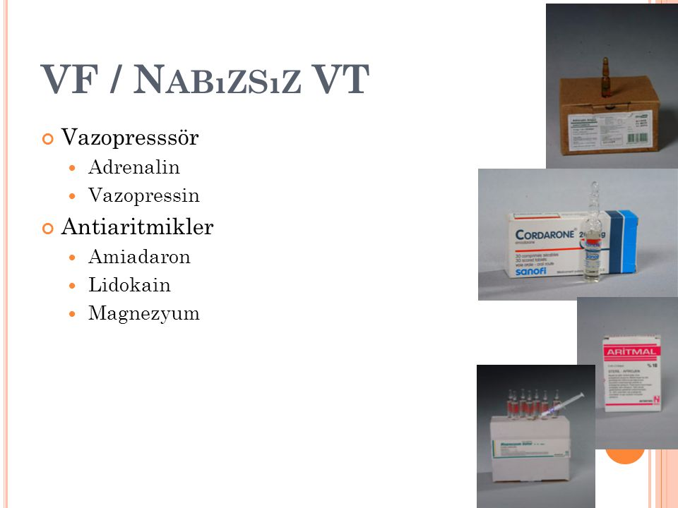 VF / N ABıZSıZ VT Vazopresssör Adrenalin Vazopressin Antiaritmikler Amiadaron Lidokain Magnezyum