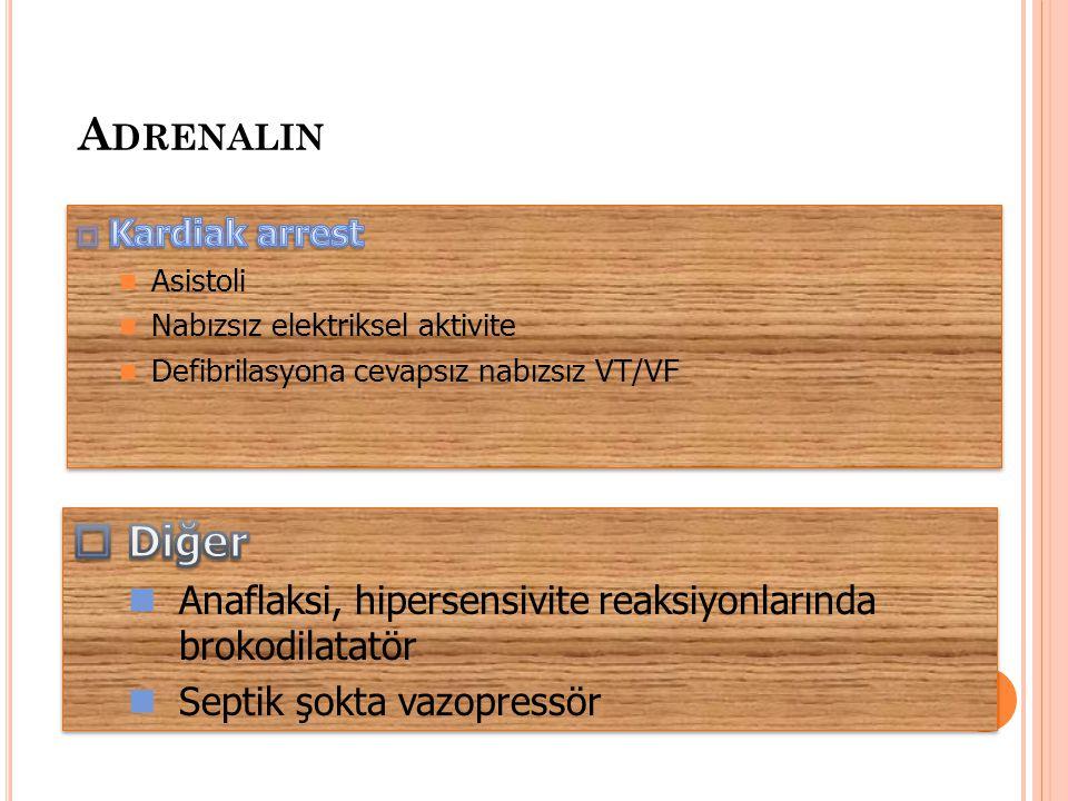 VAZOPRESSİN Etki epinefrinle aynı Epinefrinin ilk dozu veya ikinci doz yerine kullanılabilir Doz 40 U IV/IO Türkiye'de yok