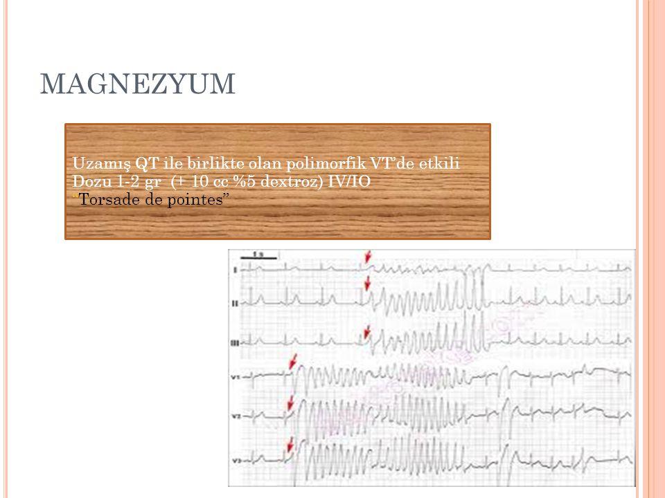 "MAGNEZYUM Uzamış QT ile birlikte olan polimorfik VT'de etkili Dozu 1-2 gr (+ 10 cc %5 dextroz) IV/IO ""Torsade de pointes"""