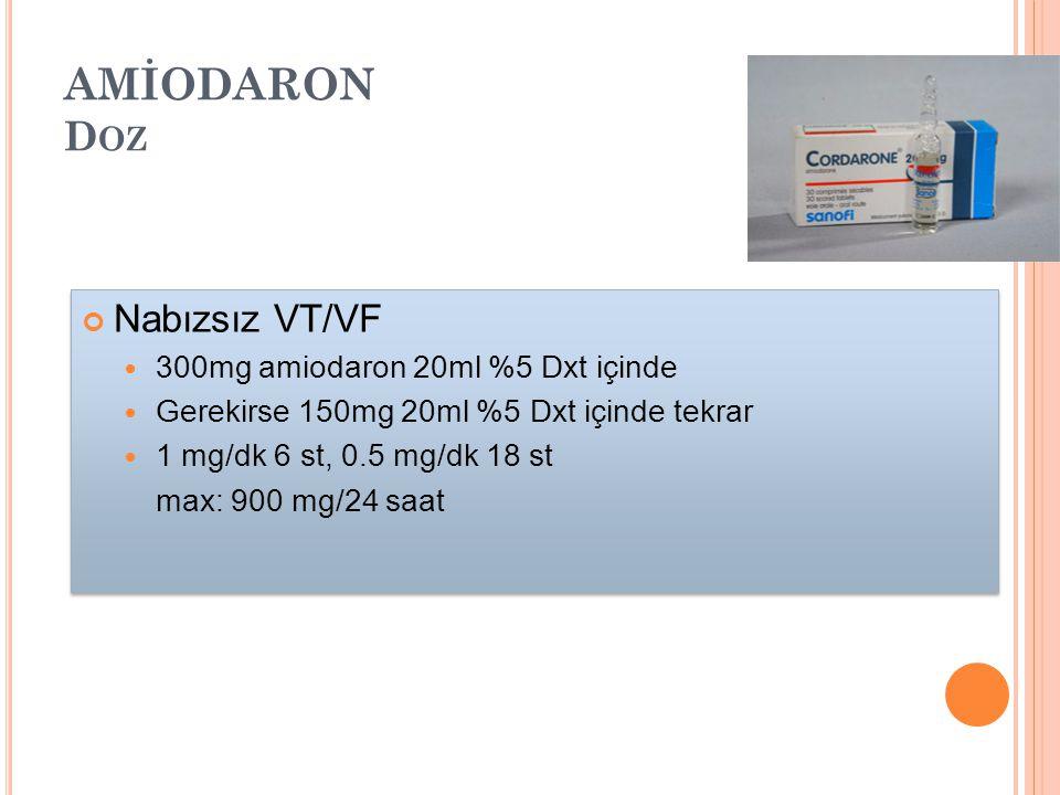 AMİODARON D OZ Nabızsız VT/VF 300mg amiodaron 20ml %5 Dxt içinde Gerekirse 150mg 20ml %5 Dxt içinde tekrar 1 mg/dk 6 st, 0.5 mg/dk 18 st max: 900 mg/2