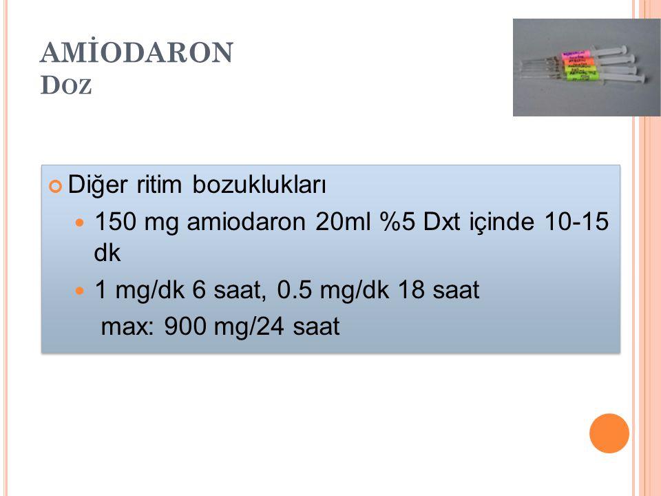 AMİODARON D OZ Diğer ritim bozuklukları 150 mg amiodaron 20ml %5 Dxt içinde 10-15 dk 1 mg/dk 6 saat, 0.5 mg/dk 18 saat max: 900 mg/24 saat Diğer ritim