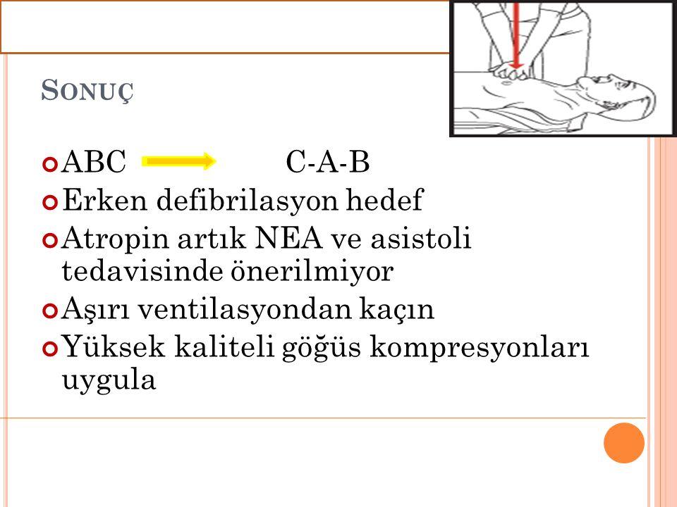 S ONUÇ ABC C-A-B Erken defibrilasyon hedef Atropin artık NEA ve asistoli tedavisinde önerilmiyor Aşırı ventilasyondan kaçın Yüksek kaliteli göğüs komp