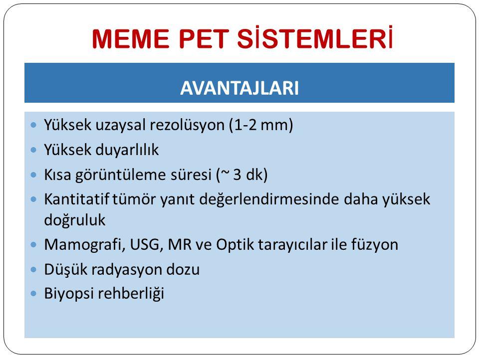 MEME PET S İ STEMLER İ AVANTAJLARI Yüksek uzaysal rezolüsyon (1-2 mm) Yüksek duyarlılık Kısa görüntüleme süresi (~ 3 dk) Kantitatif tümör yanıt değerl