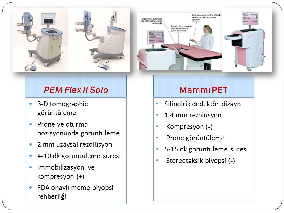 PEM Flex II Solo Mammı PET 3-D tomographic görüntüleme Prone ve oturma pozisyonunda görüntüleme 2 mm uzaysal rezolüsyon 4-10 dk görüntüleme süresi İmm