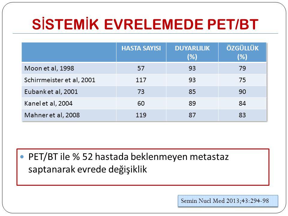 S İ STEM İ K EVRELEMEDE PET/BT PET/BT ile % 52 hastada beklenmeyen metastaz saptanarak evrede değişiklik Semin Nucl Med 2013;43:294-98