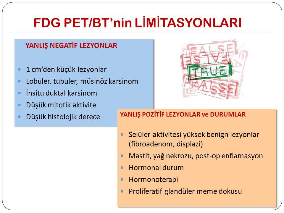 FDG PET/BT'nin L İ M İ TASYONLARI YANLIŞ NEGATİF LEZYONLAR 1 cm'den küçük lezyonlar Lobuler, tubuler, müsinöz karsinom İnsitu duktal karsinom Düşük mi