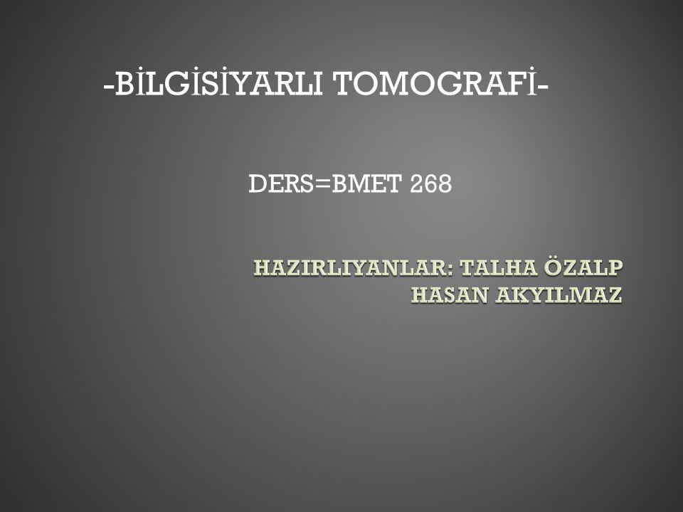 -B İ LG İ S İ YARLI TOMOGRAF İ - DERS=BMET 268