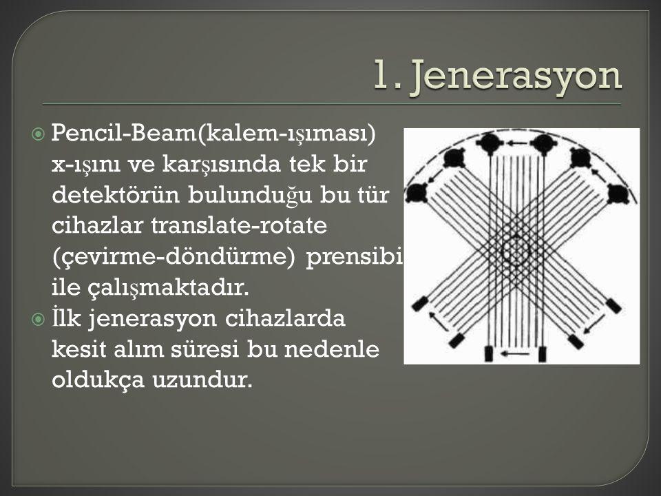  Pencil-Beam(kalem-ı ş ıması) x-ı ş ını ve kar ş ısında tek bir detektörün bulundu ğ u bu tür cihazlar translate-rotate (çevirme-döndürme) prensibi i