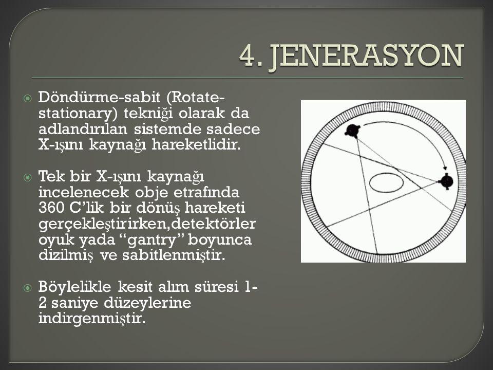  Döndürme-sabit (Rotate- stationary) tekni ğ i olarak da adlandırılan sistemde sadece X-ı ş ını kayna ğ ı hareketlidir.  Tek bir X-ı ş ını kayna ğ ı