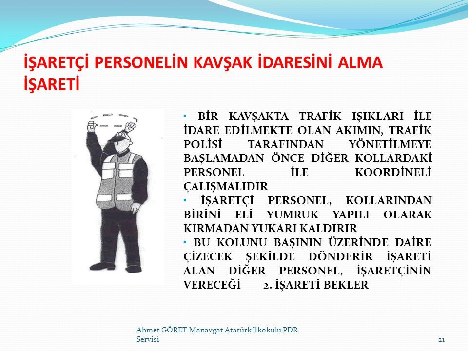 İŞARETÇİ PERSONELİN KAVŞAK İDARESİNİ ALMA İŞARETİ Ahmet GÖRET Manavgat Atatürk İlkokulu PDR Servisi21 BİR KAVŞAKTA TRAFİK IŞIKLARI İLE İDARE EDİLMEKTE