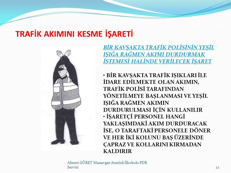 TRAFİK AKIMINI KESME İŞARETİ Ahmet GÖRET Manavgat Atatürk İlkokulu PDR Servisi22 BİR KAVŞAKTA TRAFİK POLİSİNİN YEŞİL IŞIĞA RAĞMEN AKIMI DURDURMAK İSTE