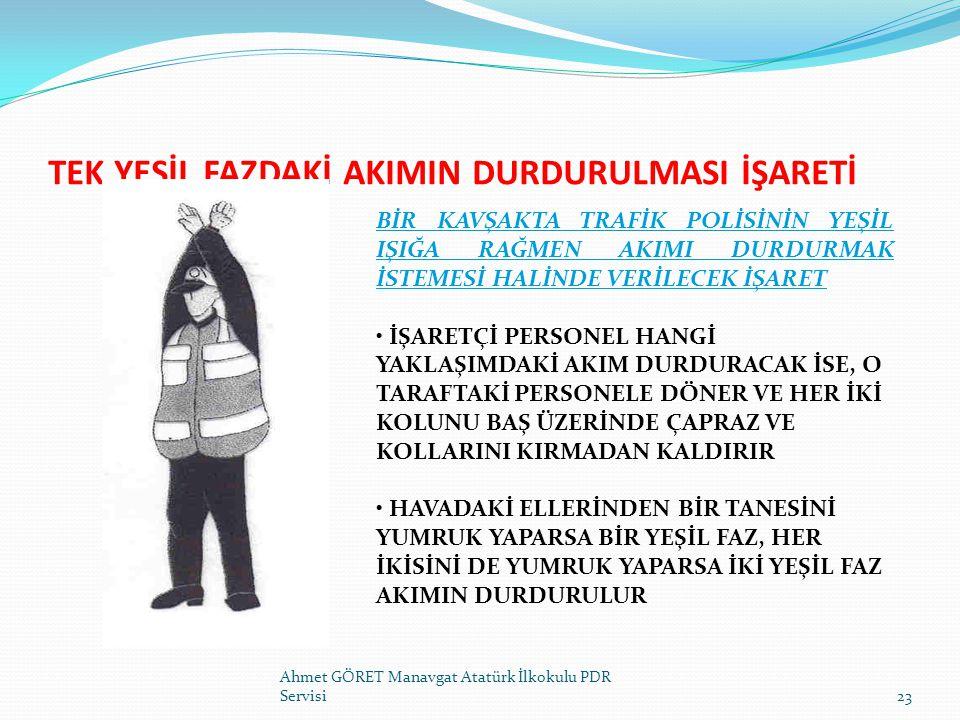 TEK YEŞİL FAZDAKİ AKIMIN DURDURULMASI İŞARETİ Ahmet GÖRET Manavgat Atatürk İlkokulu PDR Servisi23 BİR KAVŞAKTA TRAFİK POLİSİNİN YEŞİL IŞIĞA RAĞMEN AKI