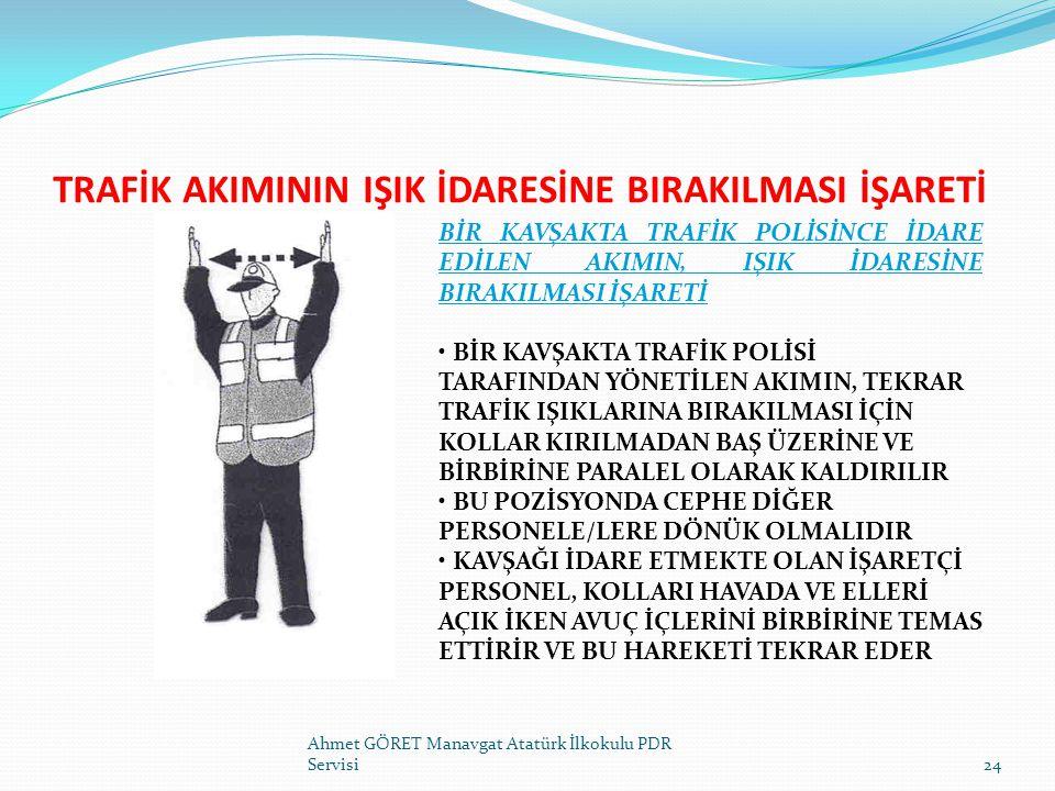 TRAFİK AKIMININ IŞIK İDARESİNE BIRAKILMASI İŞARETİ Ahmet GÖRET Manavgat Atatürk İlkokulu PDR Servisi24 BİR KAVŞAKTA TRAFİK POLİSİNCE İDARE EDİLEN AKIM