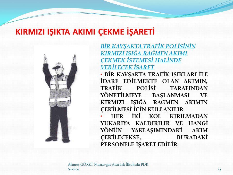 KIRMIZI IŞIKTA AKIMI ÇEKME İŞARETİ Ahmet GÖRET Manavgat Atatürk İlkokulu PDR Servisi25 BİR KAVŞAKTA TRAFİK POLİSİNİN KIRMIZI IŞIĞA RAĞMEN AKIMI ÇEKMEK