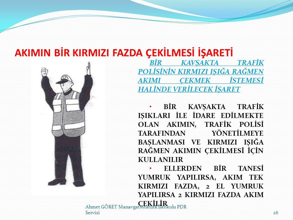AKIMIN BİR KIRMIZI FAZDA ÇEKİLMESİ İŞARETİ Ahmet GÖRET Manavgat Atatürk İlkokulu PDR Servisi26 BİR KAVŞAKTA TRAFİK POLİSİNİN KIRMIZI IŞIĞA RAĞMEN AKIM