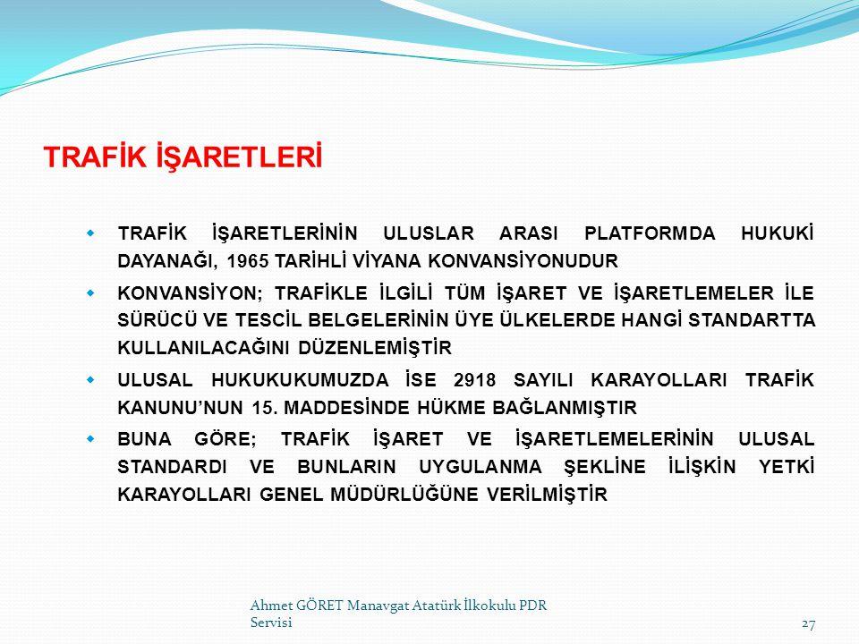 TRAFİK İŞARETLERİ Ahmet GÖRET Manavgat Atatürk İlkokulu PDR Servisi27  TRAFİK İŞARETLERİNİN ULUSLAR ARASI PLATFORMDA HUKUKİ DAYANAĞI, 1965 TARİHLİ Vİ