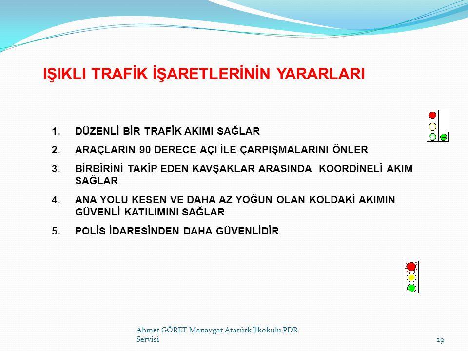 IŞIKLI TRAFİK İŞARETLERİNİN YARARLARI Ahmet GÖRET Manavgat Atatürk İlkokulu PDR Servisi29 1.DÜZENLİ BİR TRAFİK AKIMI SAĞLAR 2.ARAÇLARIN 90 DERECE AÇI
