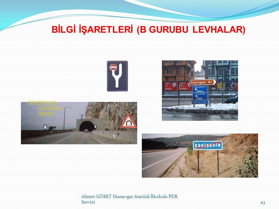 BİLGİ İŞARETLERİ (B GURUBU LEVHALAR) Ahmet GÖRET Manavgat Atatürk İlkokulu PDR Servisi43 Bölünmüş yol öncesi yön levhası Bölünmüş yol öncesi yön levha