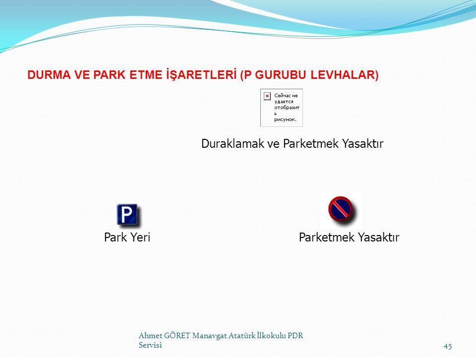 DURMA VE PARK ETME İŞARETLERİ (P GURUBU LEVHALAR) Ahmet GÖRET Manavgat Atatürk İlkokulu PDR Servisi45 Parketmek Yasaktır Duraklamak ve Parketmek Yasak