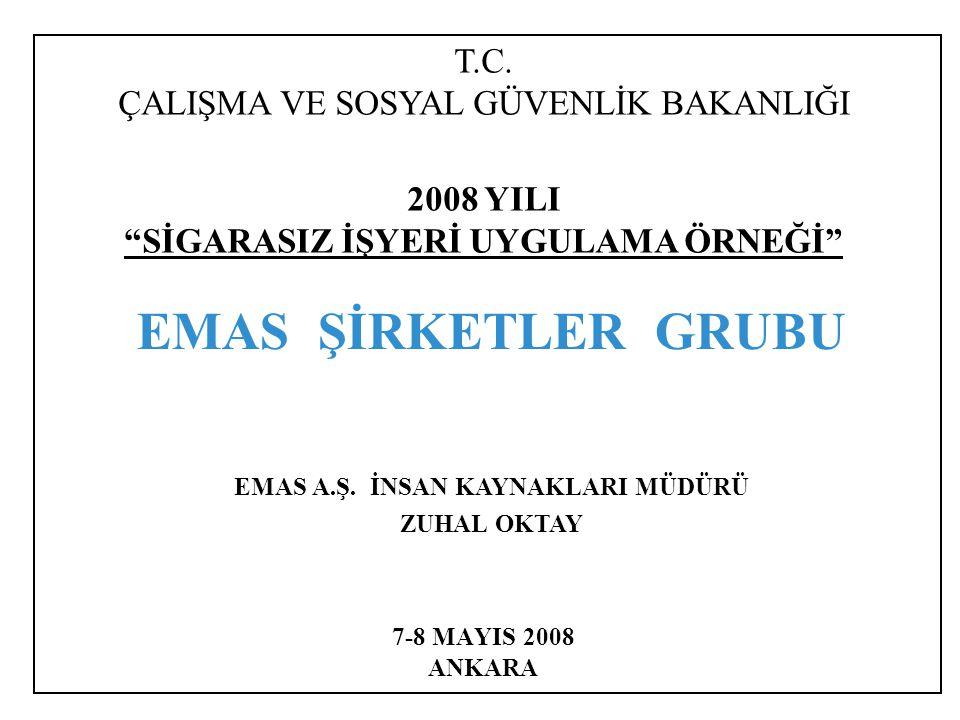 """7-8 MAYIS 2008 ANKARA EMAS ŞİRKETLER GRUBU T.C. ÇALIŞMA VE SOSYAL GÜVENLİK BAKANLIĞI 2008 YILI """"SİGARASIZ İŞYERİ UYGULAMA ÖRNEĞİ"""" EMAS A.Ş. İNSAN KAYN"""