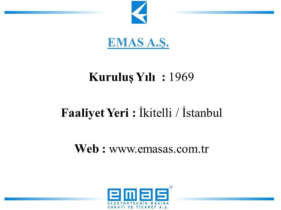 EMAS A.Ş. Kuruluş Yılı : 1969 Faaliyet Yeri : İkitelli / İstanbul Web : www.emasas.com.tr