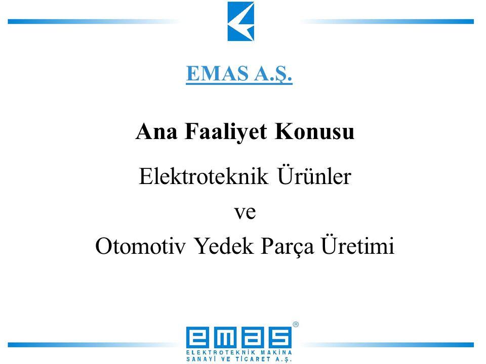 Ana Faaliyet Konusu Elektroteknik Ürünler ve Otomotiv Yedek Parça Üretimi EMAS A.Ş.