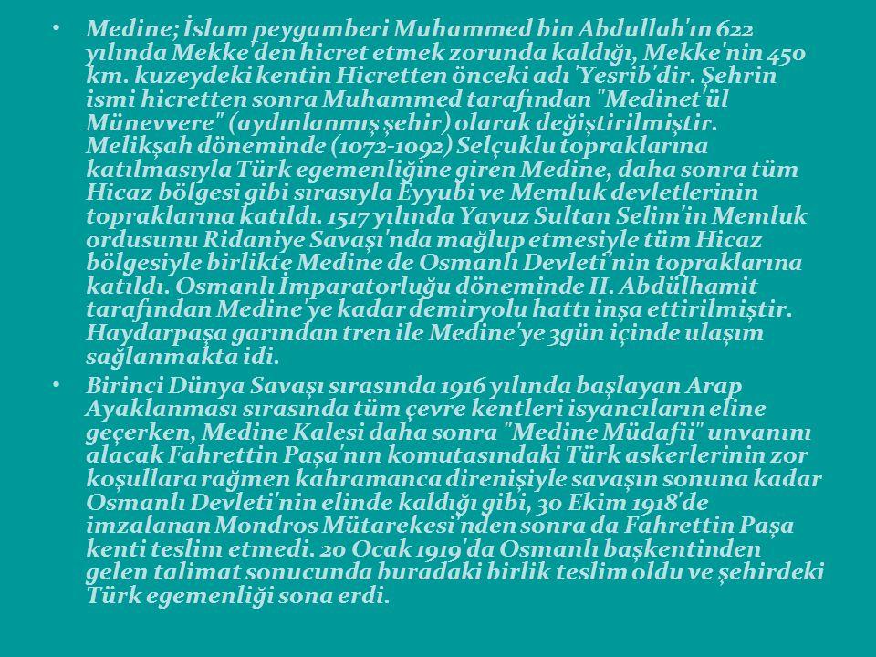 Medine; İslam peygamberi Muhammed bin Abdullah ın 622 yılında Mekke den hicret etmek zorunda kaldığı, Mekke nin 450 km.