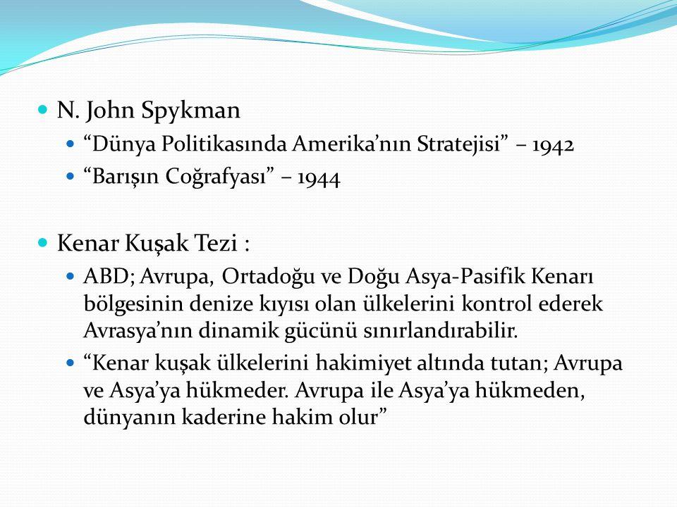 """. N. John Spykman """"Dünya Politikasında Amerika'nın Stratejisi"""" – 1942 """"Barışın Coğrafyası"""" – 1944 Kenar Kuşak Tezi : ABD; Avrupa, Ortadoğu ve Doğu Asy"""