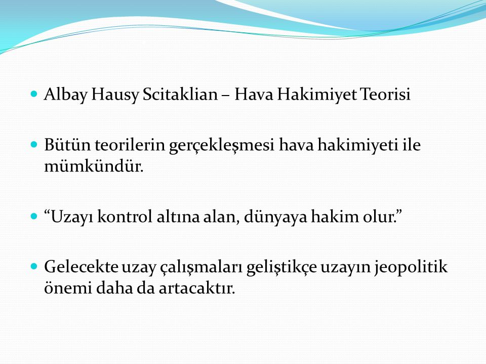 """. Albay Hausy Scitaklian – Hava Hakimiyet Teorisi Bütün teorilerin gerçekleşmesi hava hakimiyeti ile mümkündür. """"Uzayı kontrol altına alan, dünyaya ha"""