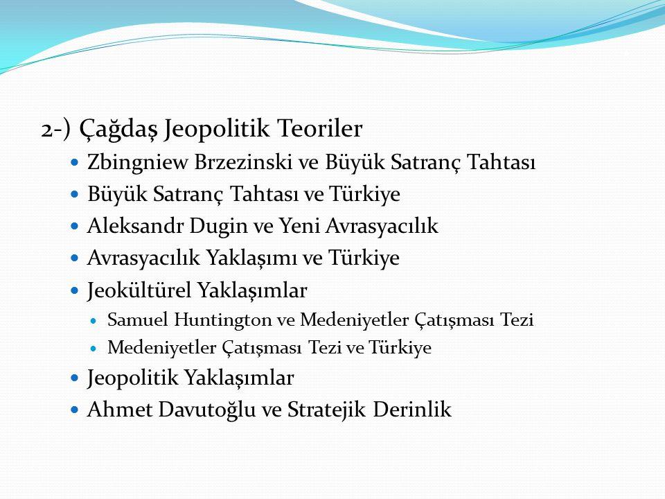. 2-) Çağdaş Jeopolitik Teoriler Zbingniew Brzezinski ve Büyük Satranç Tahtası Büyük Satranç Tahtası ve Türkiye Aleksandr Dugin ve Yeni Avrasyacılık A