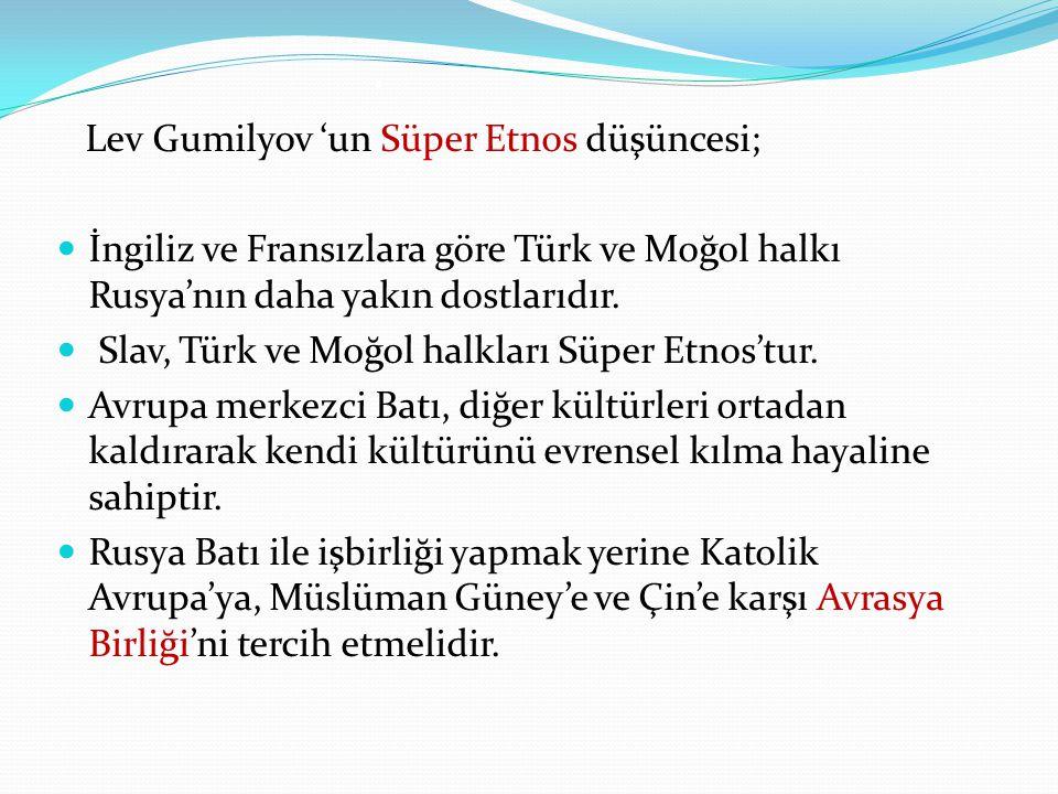 . Lev Gumilyov 'un Süper Etnos düşüncesi; İngiliz ve Fransızlara göre Türk ve Moğol halkı Rusya'nın daha yakın dostlarıdır. Slav, Türk ve Moğol halkla