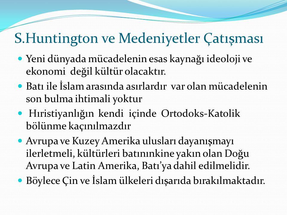 S.Huntington ve Medeniyetler Çatışması Yeni dünyada mücadelenin esas kaynağı ideoloji ve ekonomi değil kültür olacaktır. Batı ile İslam arasında asırl
