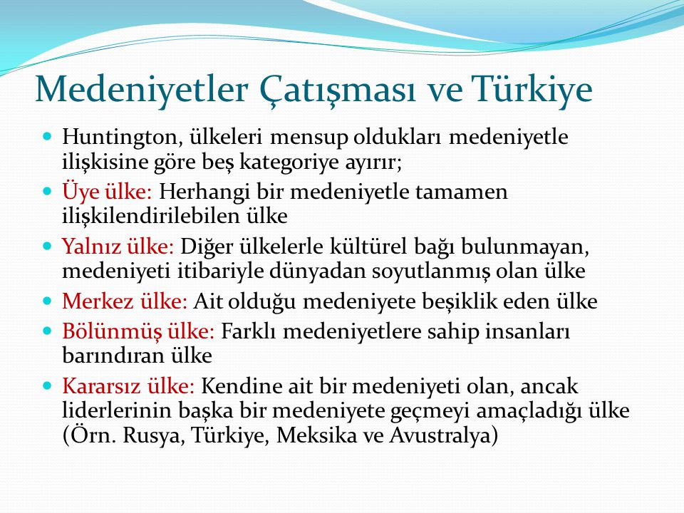 Medeniyetler Çatışması ve Türkiye Huntington, ülkeleri mensup oldukları medeniyetle ilişkisine göre beş kategoriye ayırır; Üye ülke: Herhangi bir mede