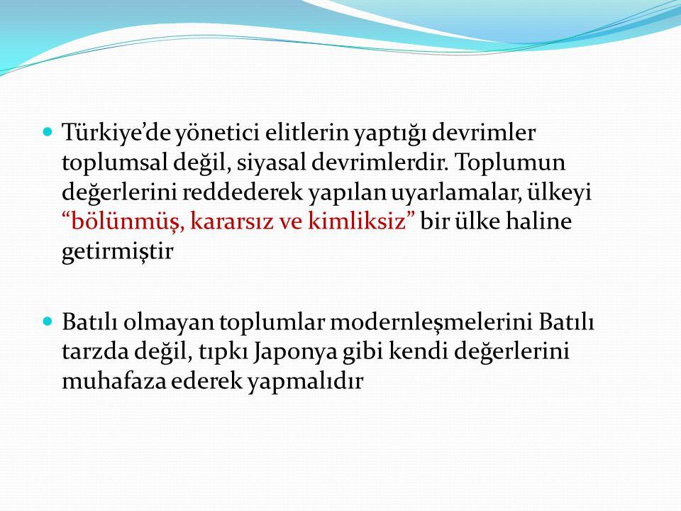 """. Türkiye'de yönetici elitlerin yaptığı devrimler toplumsal değil, siyasal devrimlerdir. Toplumun değerlerini reddederek yapılan uyarlamalar, ülkeyi """""""