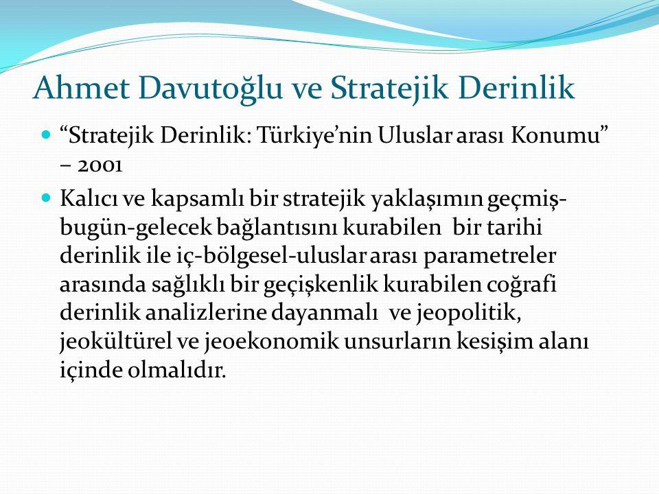 """Ahmet Davutoğlu ve Stratejik Derinlik """"Stratejik Derinlik: Türkiye'nin Uluslar arası Konumu"""" – 2001 Kalıcı ve kapsamlı bir stratejik yaklaşımın geçmiş"""