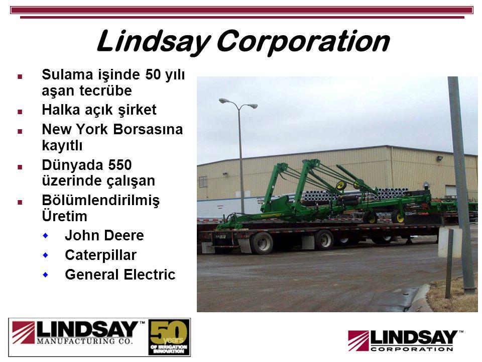 Lindsay Corporation Sulama işinde 50 yılı aşan tecrübe Halka açık şirket New York Borsasına kayıtlı Dünyada 550 üzerinde çalışan Bölümlendirilmiş Üretim  John Deere  Caterpillar  General Electric