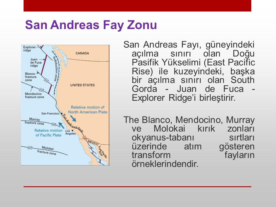 San Andreas Fay Zonu San Andreas Fayı, güneyindeki açılma sınırı olan Doğu Pasifik Yükselimi (East Pacific Rise) ile kuzeyindeki, başka bir açılma sın