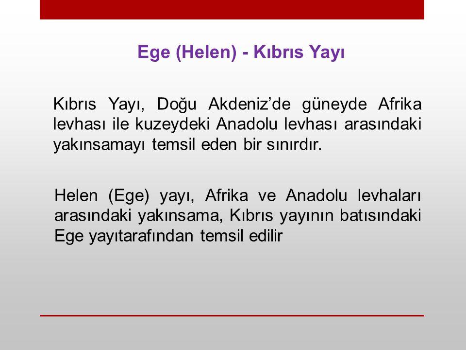 Ege (Helen) - Kıbrıs Yayı Kıbrıs Yayı, Doğu Akdeniz'de güneyde Afrika levhası ile kuzeydeki Anadolu levhası arasındaki yakınsamayı temsil eden bir sın
