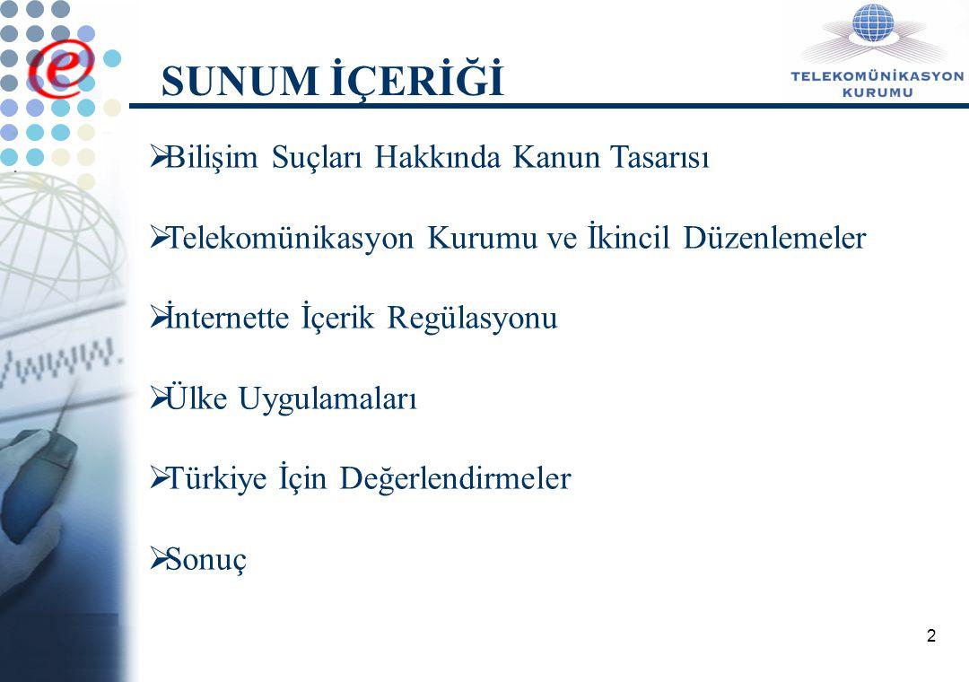 2  Bilişim Suçları Hakkında Kanun Tasarısı  Telekomünikasyon Kurumu ve İkincil Düzenlemeler  İnternette İçerik Regülasyonu  Ülke Uygulamaları  Türkiye İçin Değerlendirmeler  Sonuç SUNUM İÇERİĞİ