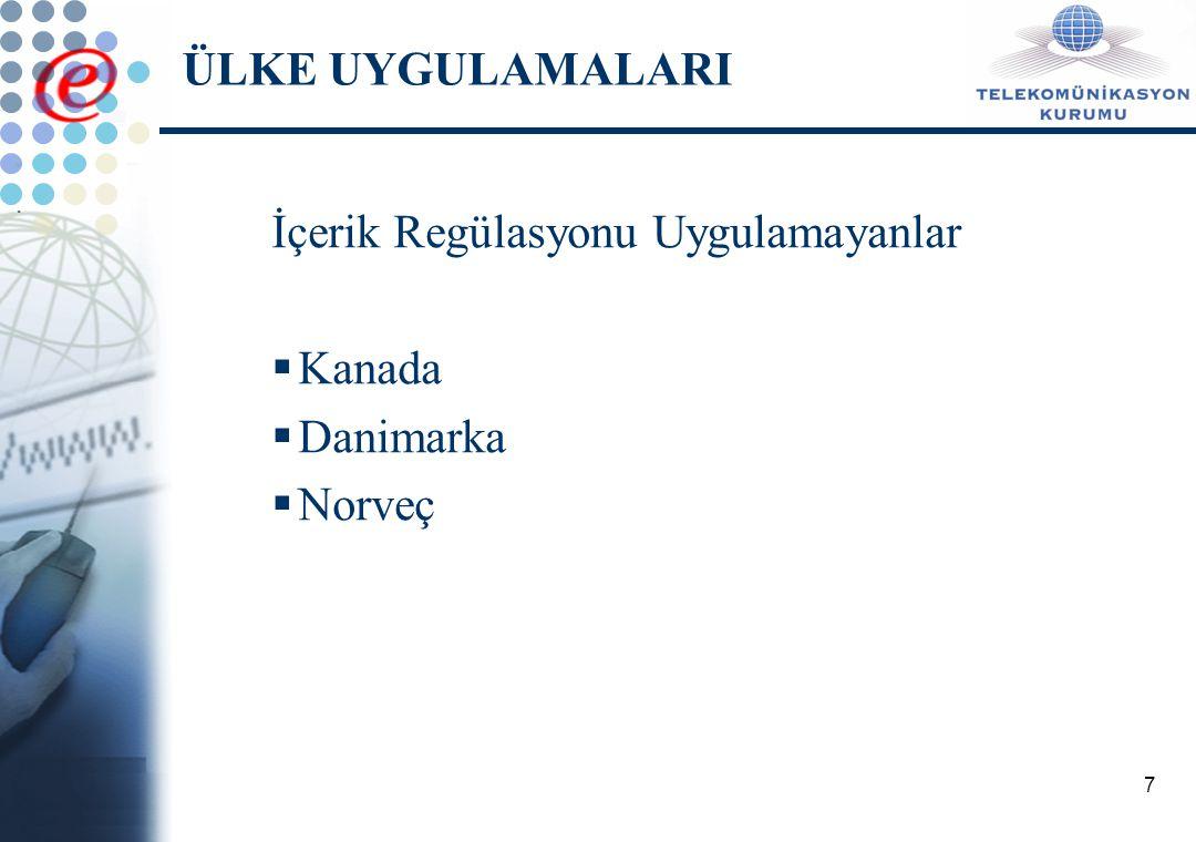 7 ÜLKE UYGULAMALARI İçerik Regülasyonu Uygulamayanlar  Kanada  Danimarka  Norveç