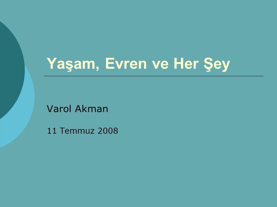 Yaşam, Evren ve Her Şey Varol Akman 11 Temmuz 2008